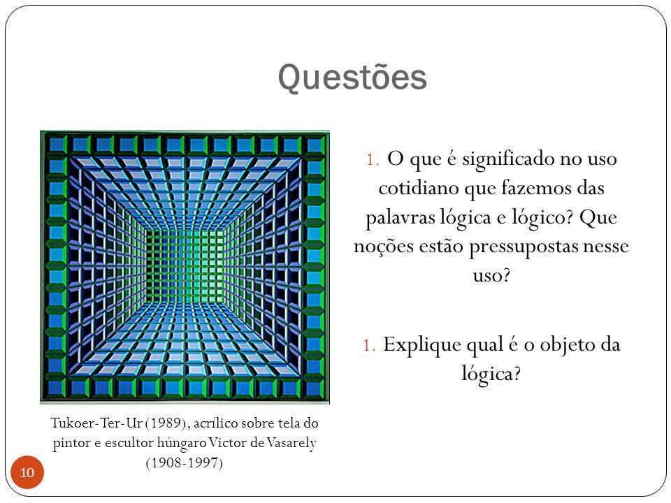 Questões 1. O que é significado no uso cotidiano que fazemos das palavras lógica e lógico? Que noções estão pressupostas nesse uso? 1. Explique qual é