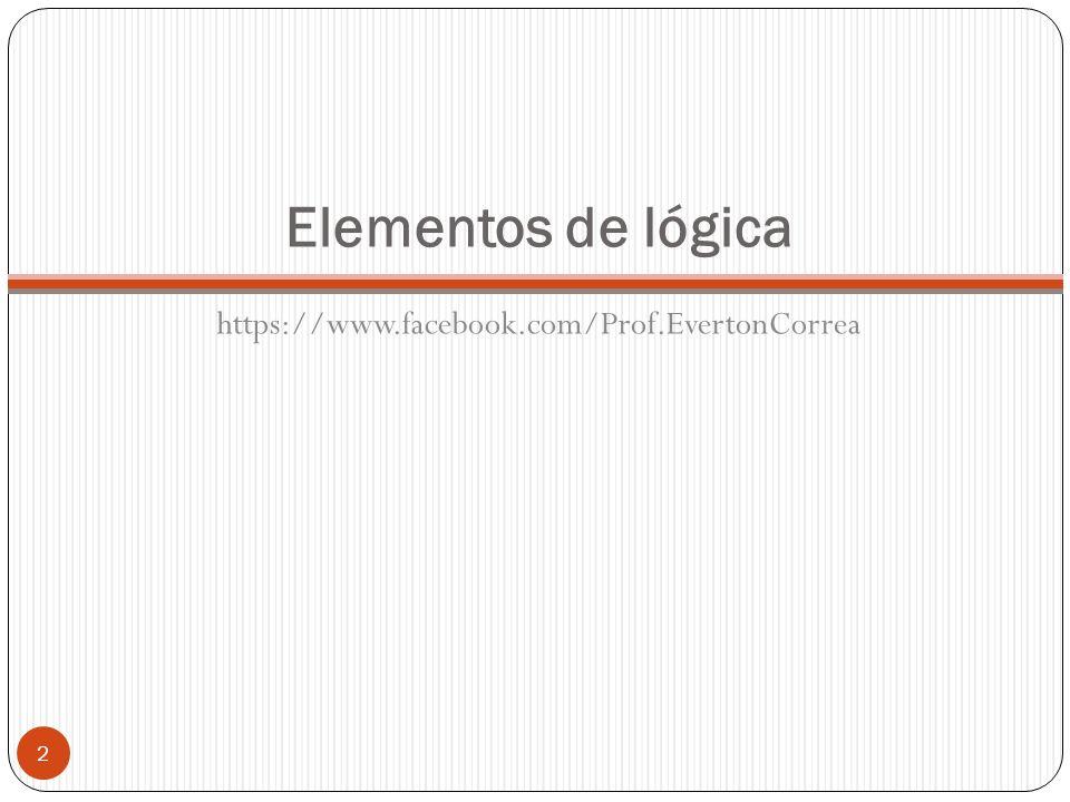 Elementos de lógica https://www.facebook.com/Prof.EvertonCorrea 2