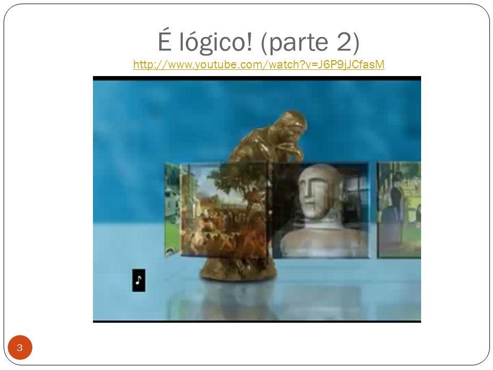 É lógico! (parte 2) http://www.youtube.com/watch?v=J6P9jJCfasM http://www.youtube.com/watch?v=J6P9jJCfasM 3