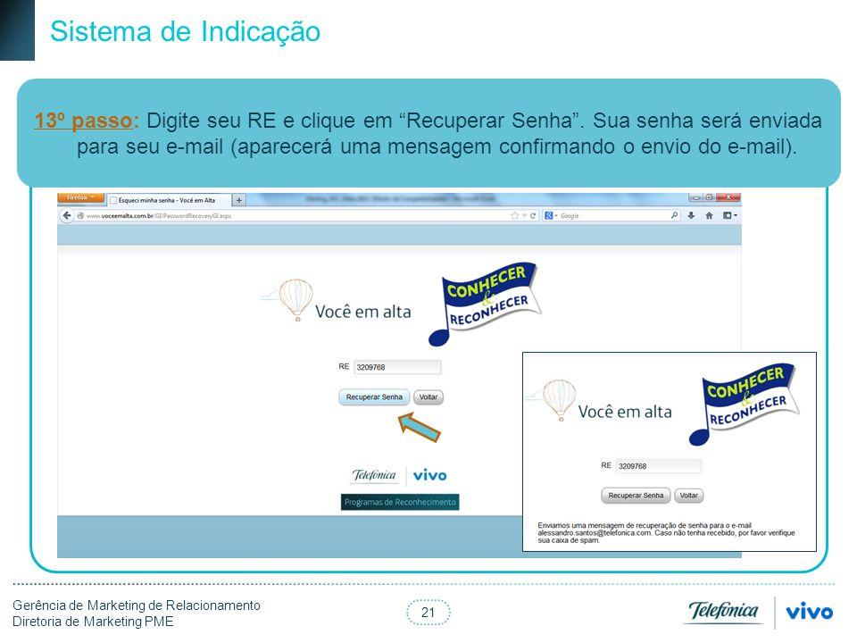 21 Gerência de Marketing de Relacionamento Diretoria de Marketing PME Sistema de Indicação 13º passo: Digite seu RE e clique em Recuperar Senha.