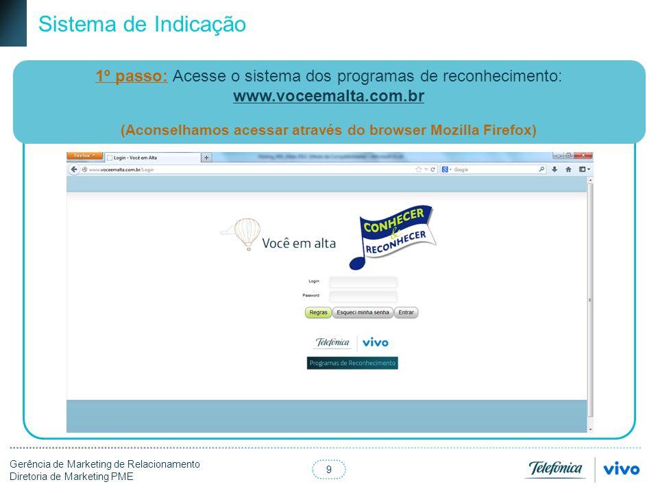9 Gerência de Marketing de Relacionamento Diretoria de Marketing PME Sistema de Indicação 1º passo: Acesse o sistema dos programas de reconhecimento: www.voceemalta.com.br (Aconselhamos acessar através do browser Mozilla Firefox)