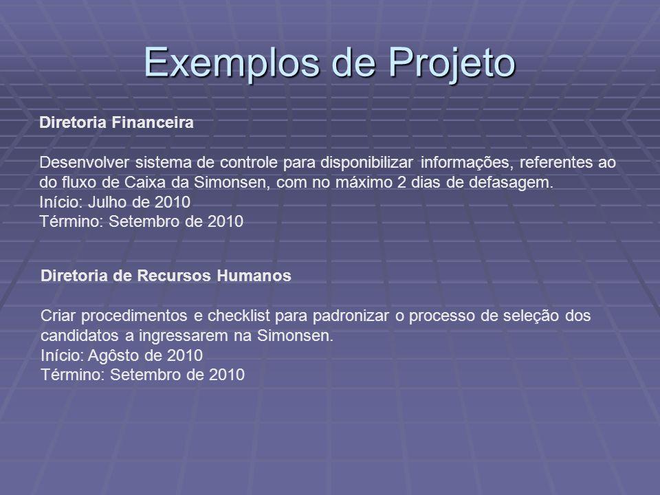 Exemplos de Projeto Diretoria Financeira Desenvolver sistema de controle para disponibilizar informações, referentes ao do fluxo de Caixa da Simonsen, com no máximo 2 dias de defasagem.