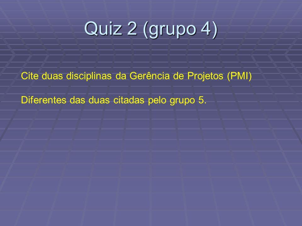 Quiz 2 (grupo 4) Cite duas disciplinas da Gerência de Projetos (PMI) Diferentes das duas citadas pelo grupo 5.