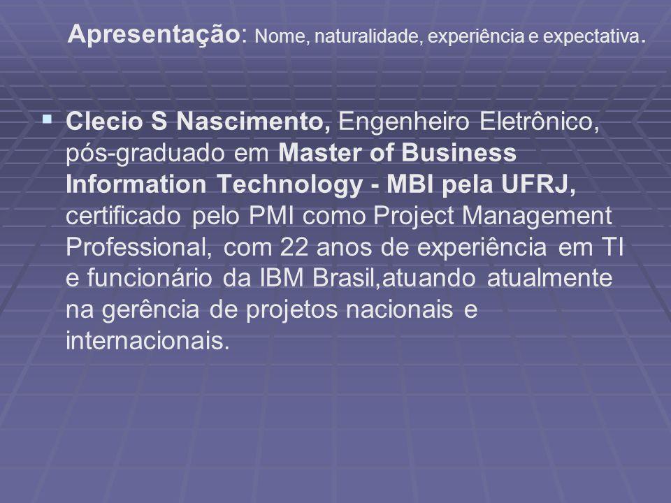 Clecio S Nascimento, Engenheiro Eletrônico, pós-graduado em Master of Business Information Technology - MBI pela UFRJ, certificado pelo PMI como Project Management Professional, com 22 anos de experiência em TI e funcionário da IBM Brasil,atuando atualmente na gerência de projetos nacionais e internacionais.