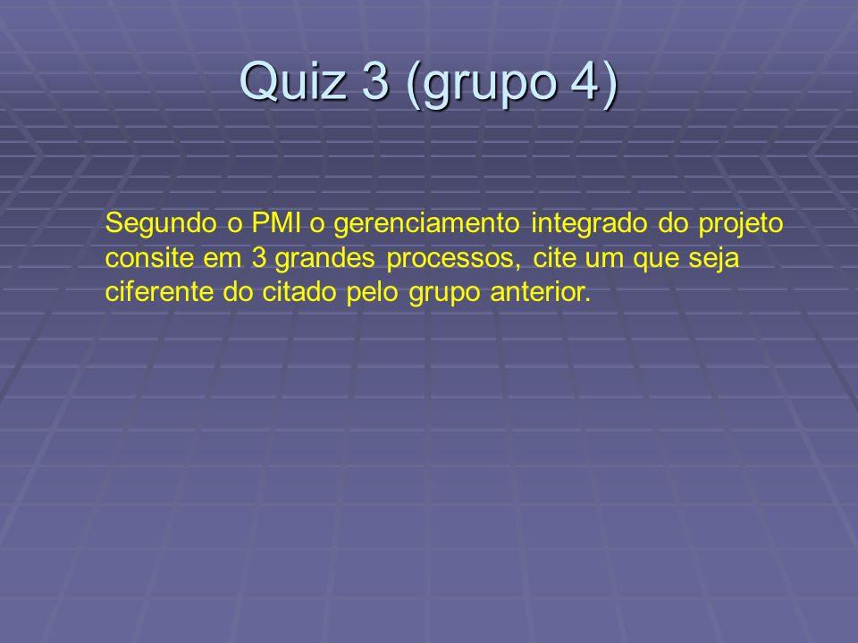 Quiz 3 (grupo 4) Segundo o PMI o gerenciamento integrado do projeto consite em 3 grandes processos, cite um que seja ciferente do citado pelo grupo anterior.