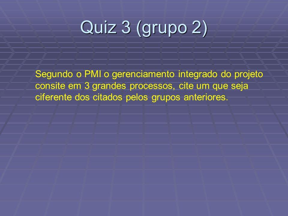 Quiz 3 (grupo 2) Segundo o PMI o gerenciamento integrado do projeto consite em 3 grandes processos, cite um que seja ciferente dos citados pelos grupos anteriores.