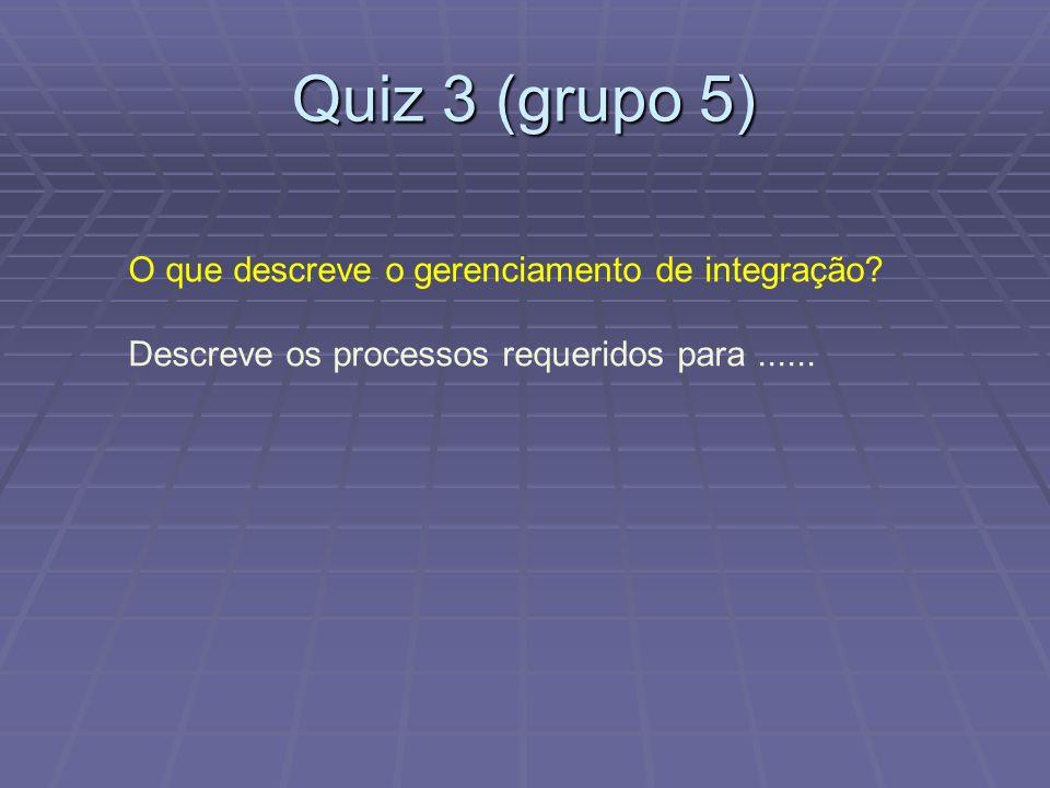 Quiz 3 (grupo 5) O que descreve o gerenciamento de integração.