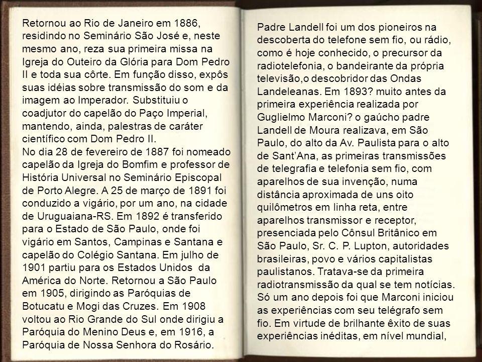 Retornou ao Rio de Janeiro em 1886, residindo no Seminário São José e, neste mesmo ano, reza sua primeira missa na Igreja do Outeiro da Glória para Dom Pedro II e toda sua côrte.