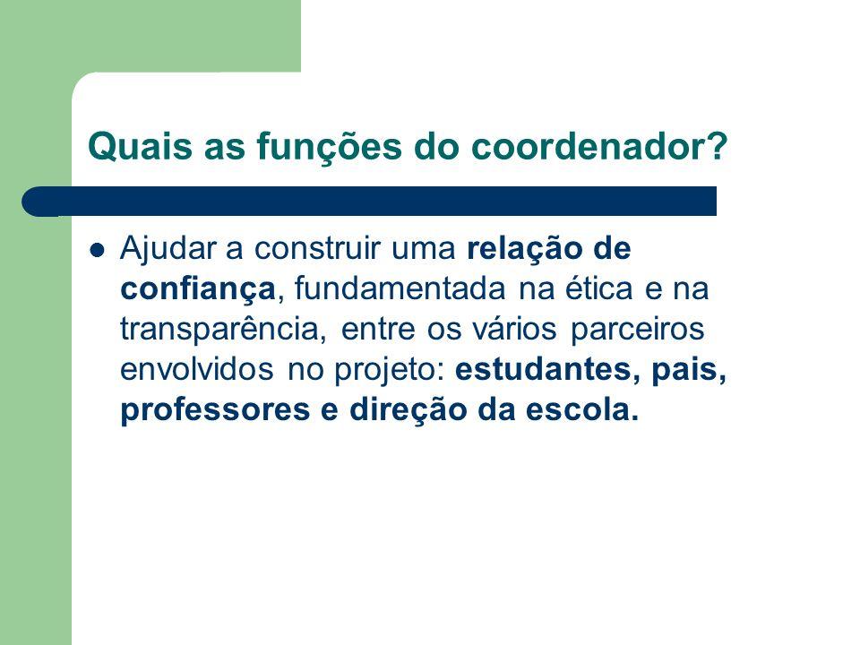 Quais as funções do coordenador? Ajudar a construir uma relação de confiança, fundamentada na ética e na transparência, entre os vários parceiros envo