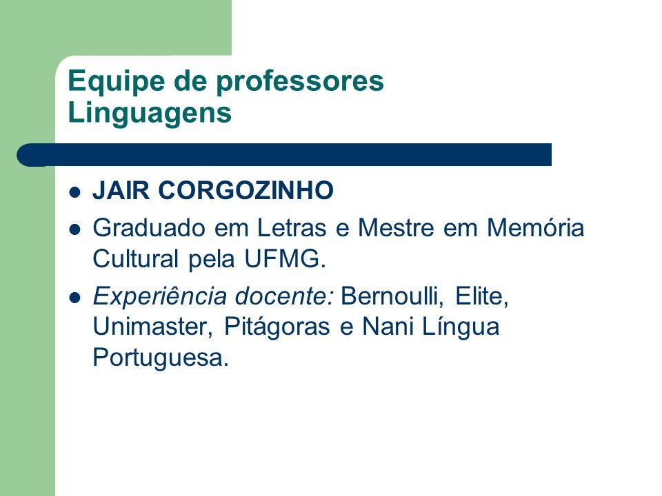 Equipe de professores Linguagens JAIR CORGOZINHO Graduado em Letras e Mestre em Memória Cultural pela UFMG. Experiência docente: Bernoulli, Elite, Uni