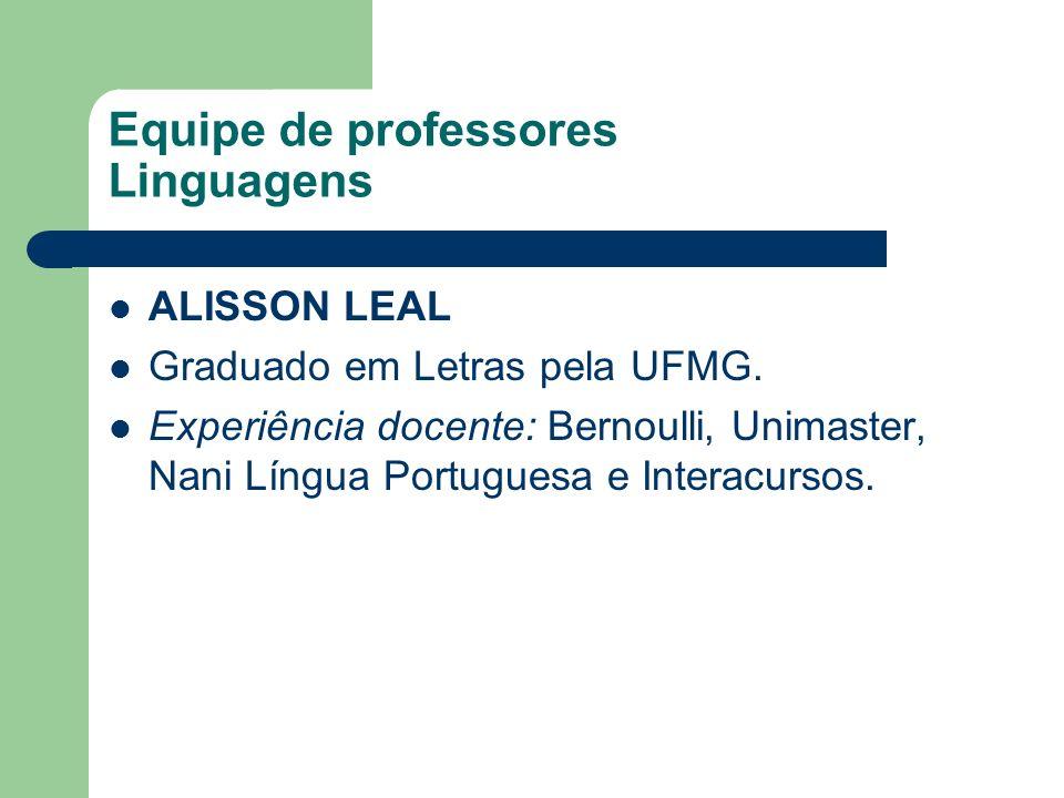 Equipe de professores Linguagens ALISSON LEAL Graduado em Letras pela UFMG. Experiência docente: Bernoulli, Unimaster, Nani Língua Portuguesa e Intera