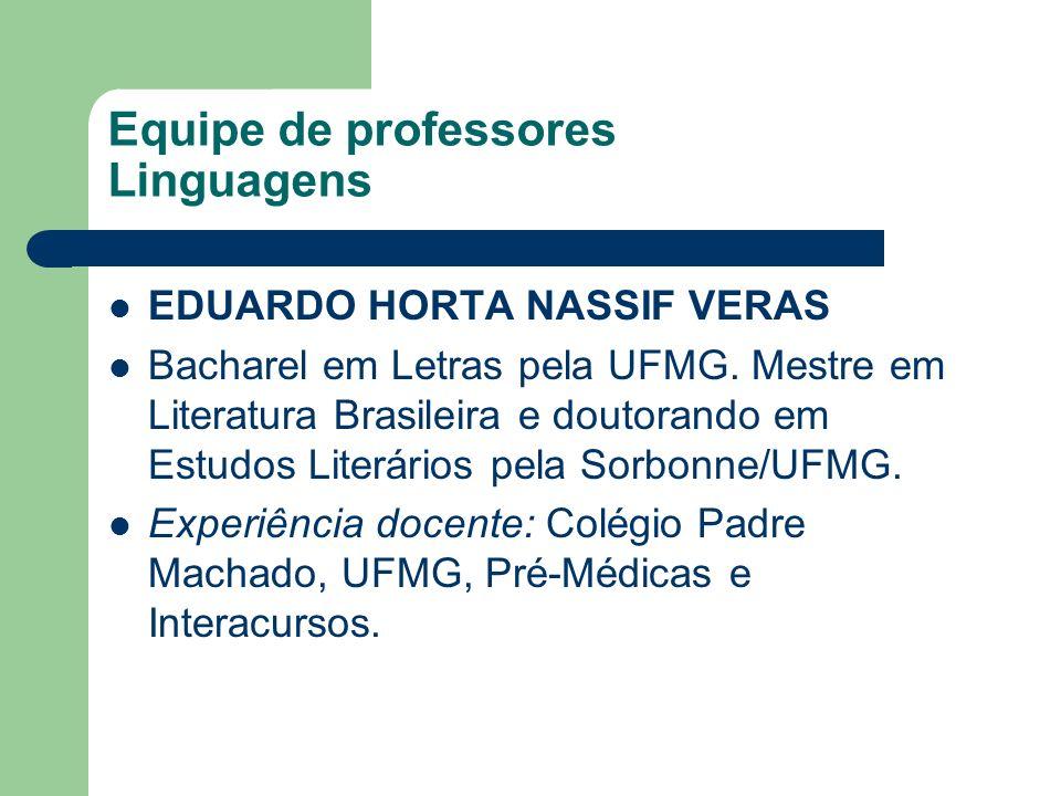 Equipe de professores Linguagens EDUARDO HORTA NASSIF VERAS Bacharel em Letras pela UFMG. Mestre em Literatura Brasileira e doutorando em Estudos Lite