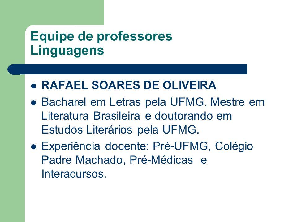 Equipe de professores Linguagens RAFAEL SOARES DE OLIVEIRA Bacharel em Letras pela UFMG. Mestre em Literatura Brasileira e doutorando em Estudos Liter
