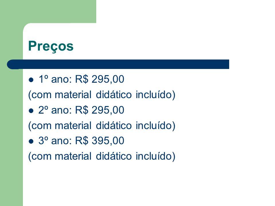 Preços 1º ano: R$ 295,00 (com material didático incluído) 2º ano: R$ 295,00 (com material didático incluído) 3º ano: R$ 395,00 (com material didático