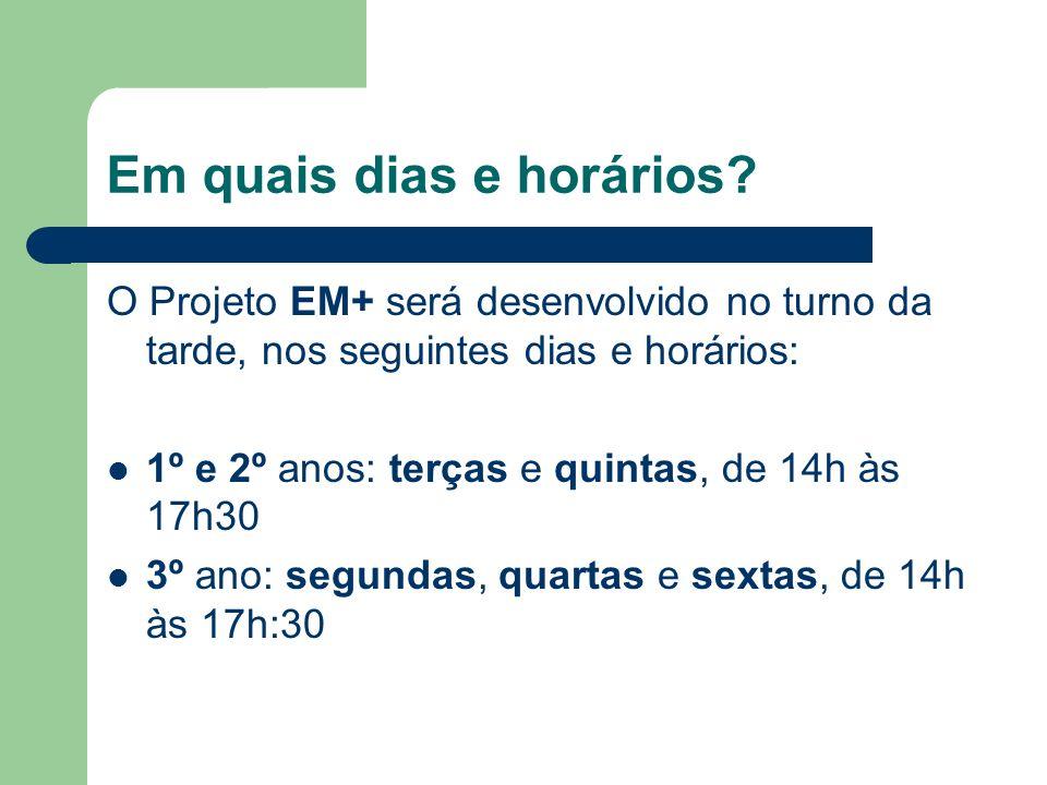 Em quais dias e horários? O Projeto EM+ será desenvolvido no turno da tarde, nos seguintes dias e horários: 1º e 2º anos: terças e quintas, de 14h às