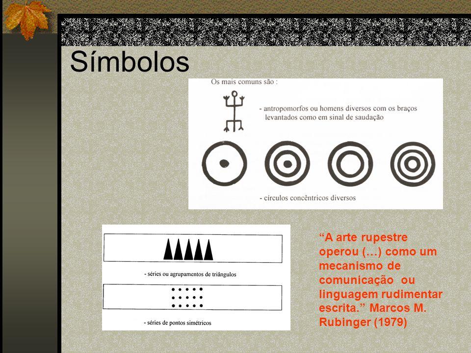 Símbolos A arte rupestre operou (…) como um mecanismo de comunicação ou linguagem rudimentar escrita. Marcos M. Rubinger (1979)