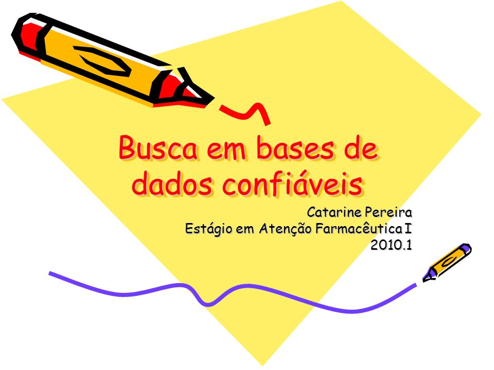 Busca em bases de dados confiáveis Catarine Pereira Estágio em Atenção Farmacêutica I 2010.1