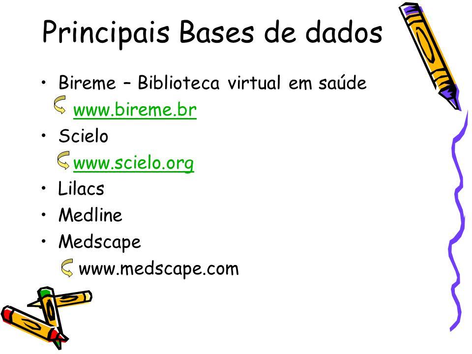 Principais Bases de dados Bireme – Biblioteca virtual em saúde www.bireme.br Scielo www.scielo.org Lilacs Medline Medscape www.medscape.com