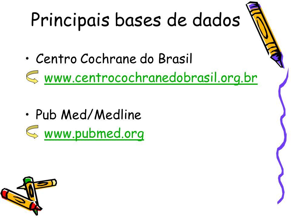 Principais bases de dados Centro Cochrane do Brasil www.centrocochranedobrasil.org.br Pub Med/Medline www.pubmed.org