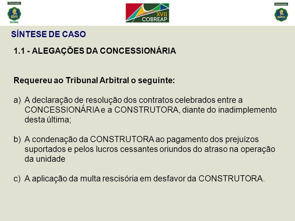 SÍNTESE DE CASO 1.1 - ALEGAÇÕES DA CONCESSIONÁRIA Requereu ao Tribunal Arbitral o seguinte: a)A declaração de resolução dos contratos celebrados entre