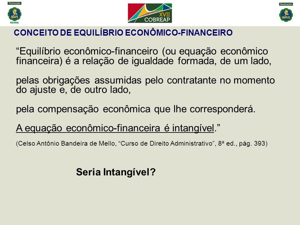 CONCEITO DE EQUILÍBRIO ECONÔMICO-FINANCEIRO Equilíbrio econômico-financeiro (ou equação econômico financeira) é a relação de igualdade formada, de um