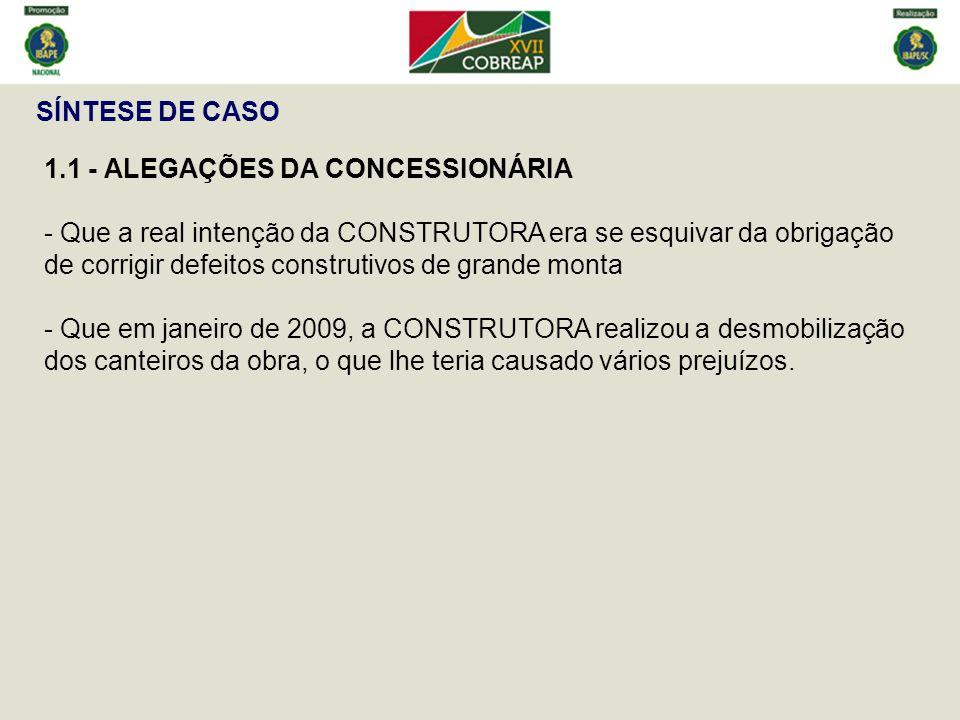 SÍNTESE DE CASO 1.1 - ALEGAÇÕES DA CONCESSIONÁRIA - Que a real intenção da CONSTRUTORA era se esquivar da obrigação de corrigir defeitos construtivos