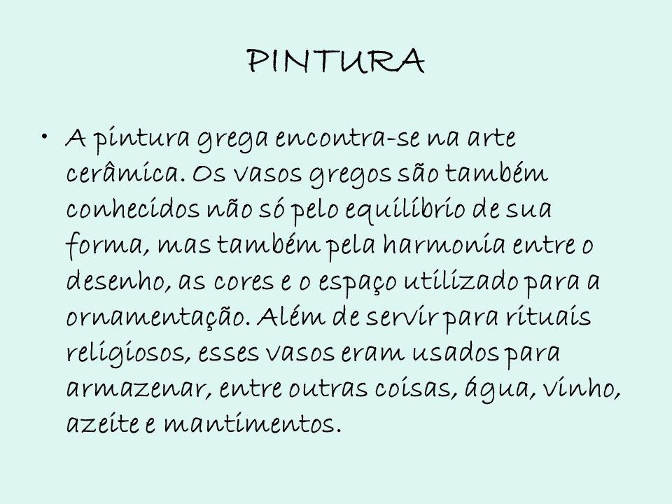 PINTURA A pintura grega encontra-se na arte cerâmica. Os vasos gregos são também conhecidos não só pelo equilíbrio de sua forma, mas também pela harmo