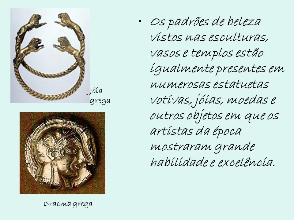 Os padrões de beleza vistos nas esculturas, vasos e templos estão igualmente presentes em numerosas estatuetas votivas, jóias, moedas e outros objetos