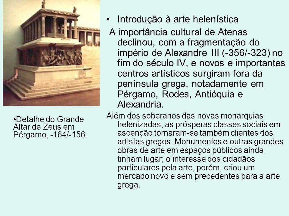Introdução à arte helenística A importância cultural de Atenas declinou, com a fragmentação do império de Alexandre III (-356/-323) no fim do século I