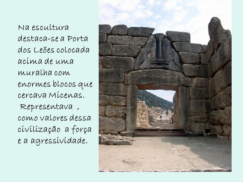 Na escultura destaca-se a Porta dos Leões colocada acima de uma muralha com enormes blocos que cercava Micenas. Representava, como valores dessa civil