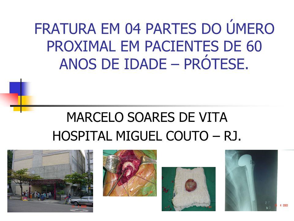 FRATURA EM 04 PARTES DO ÚMERO PROXIMAL EM PACIENTES DE 60 ANOS DE IDADE – PRÓTESE. MARCELO SOARES DE VITA HOSPITAL MIGUEL COUTO – RJ.