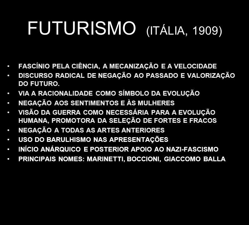 FUTURISMO (ITÁLIA, 1909) FASCÍNIO PELA CIÊNCIA, A MECANIZAÇÃO E A VELOCIDADE DISCURSO RADICAL DE NEGAÇÃO AO PASSADO E VALORIZAÇÃO DO FUTURO. VIA A RAC
