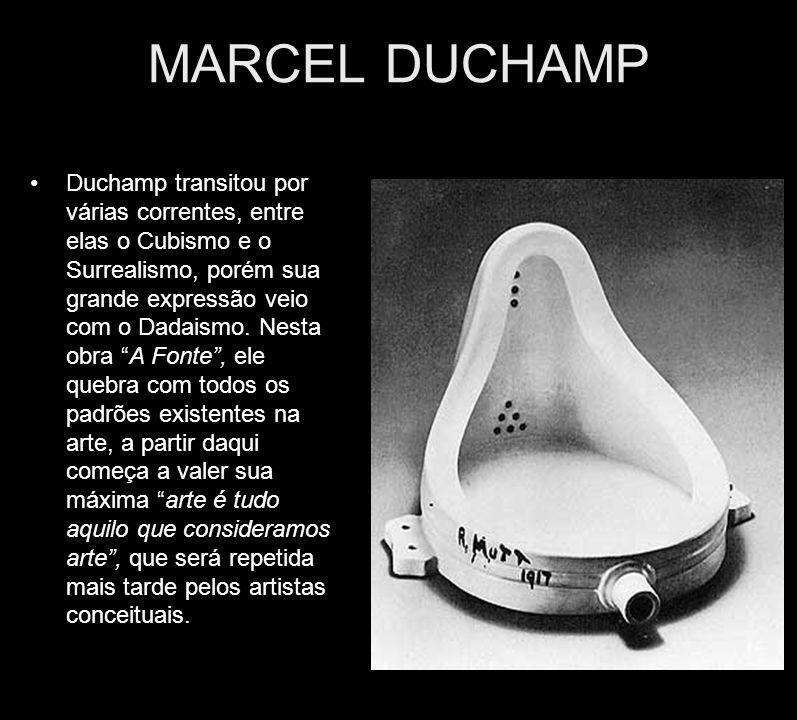 MARCEL DUCHAMP Duchamp transitou por várias correntes, entre elas o Cubismo e o Surrealismo, porém sua grande expressão veio com o Dadaismo. Nesta obr