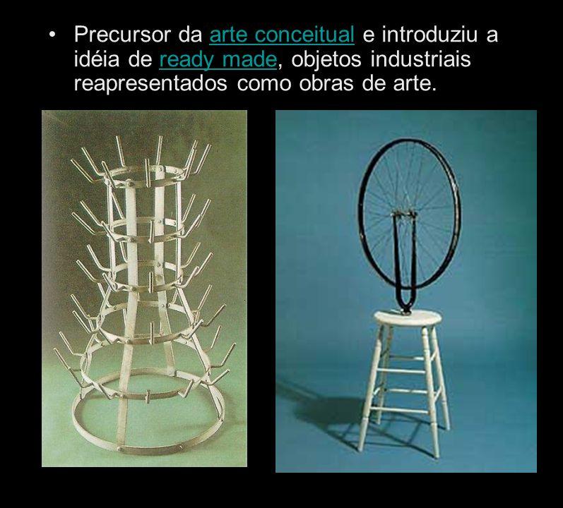 Precursor da arte conceitual e introduziu a idéia de ready made, objetos industriais reapresentados como obras de arte.arte conceitualready made