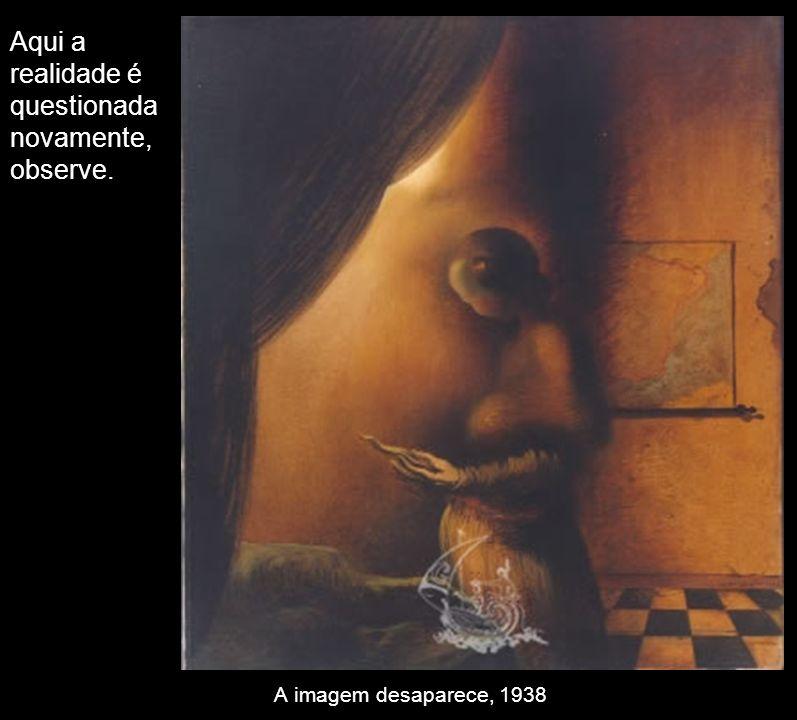 A imagem desaparece, 1938 Aqui a realidade é questionada novamente, observe.