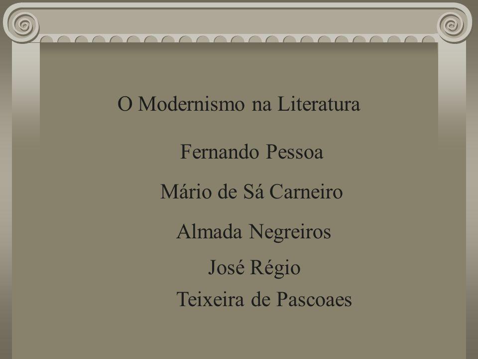 O Modernismo na Literatura Fernando Pessoa Mário de Sá Carneiro Almada Negreiros José Régio Teixeira de Pascoaes