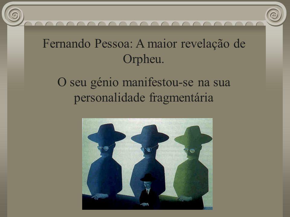 Fernando Pessoa: A maior revelação de Orpheu. O seu génio manifestou-se na sua personalidade fragmentária