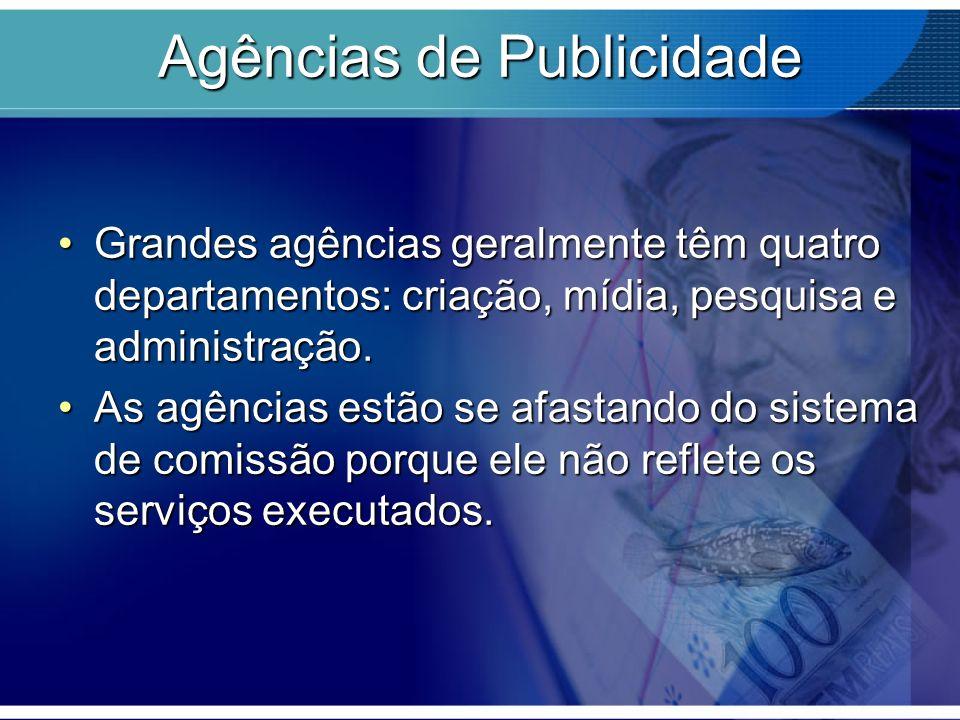 Agências de Publicidade Grandes agências geralmente têm quatro departamentos: criação, mídia, pesquisa e administração.Grandes agências geralmente têm