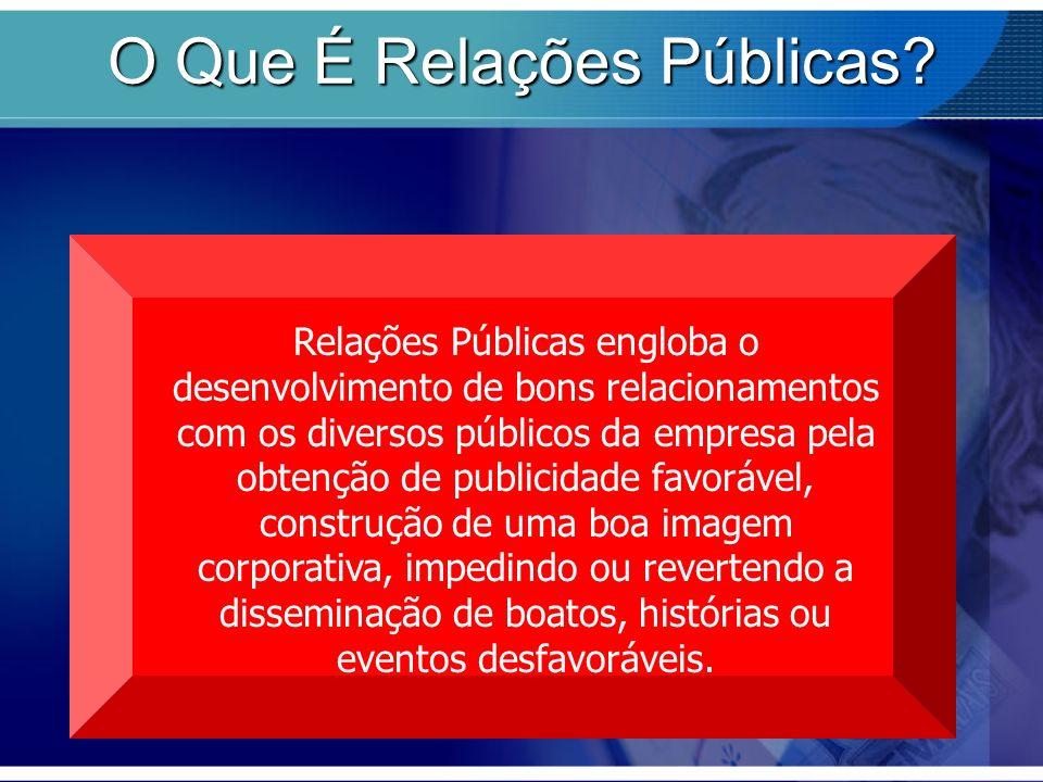 O Que É Relações Públicas? Relações Públicas engloba o desenvolvimento de bons relacionamentos com os diversos públicos da empresa pela obtenção de pu