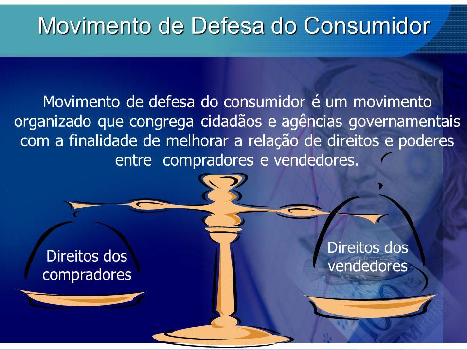Direitos dos compradores Direitos dos vendedores Movimento de Defesa do Consumidor Movimento de defesa do consumidor é um movimento organizado que con
