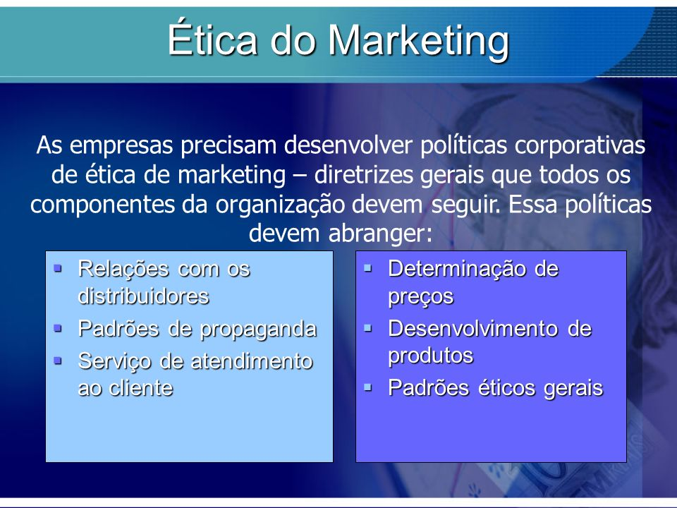 Ética do Marketing Relações com os distribuidores Relações com os distribuidores Padrões de propaganda Padrões de propaganda Serviço de atendimento ao