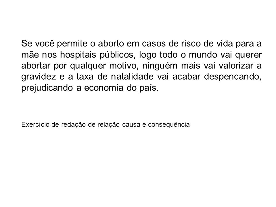 Se você permite o aborto em casos de risco de vida para a mãe nos hospitais públicos, logo todo o mundo vai querer abortar por qualquer motivo, ningué