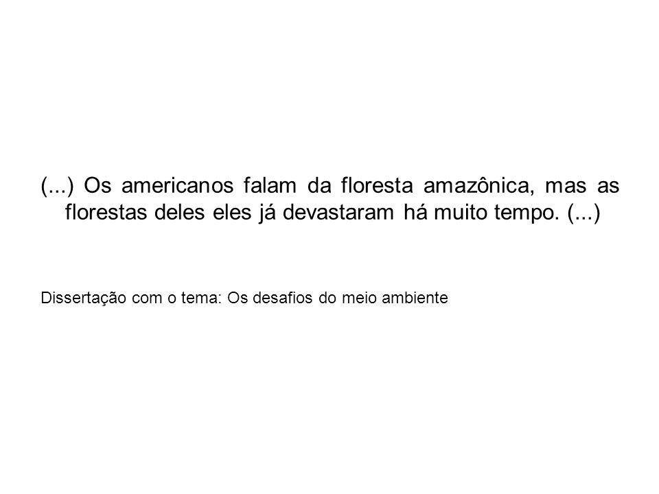 (...) Os americanos falam da floresta amazônica, mas as florestas deles eles já devastaram há muito tempo. (...) Dissertação com o tema: Os desafios d