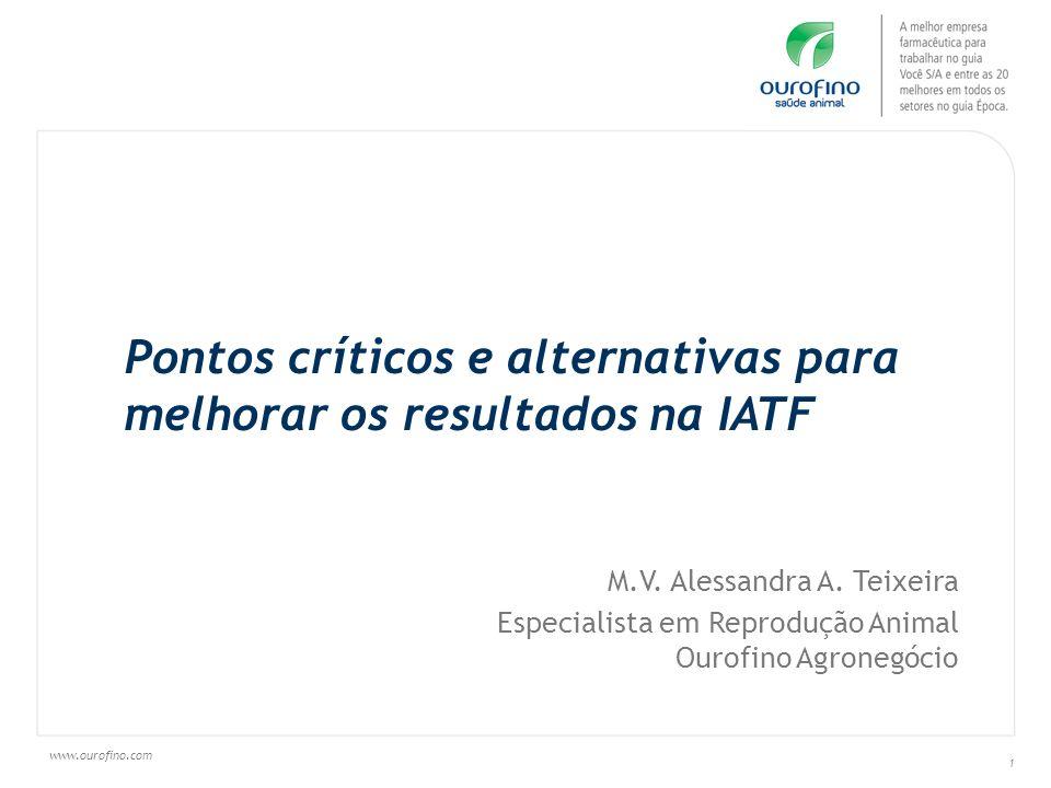 www.ourofino.com 1 Pontos críticos e alternativas para melhorar os resultados na IATF M.V. Alessandra A. Teixeira Especialista em Reprodução Animal Ou