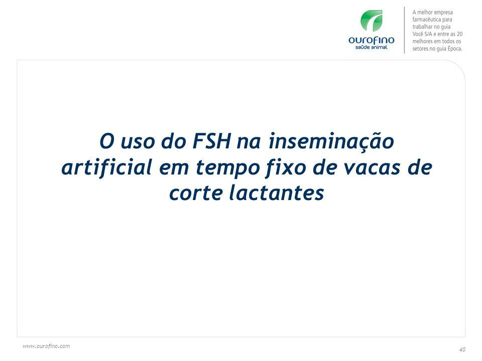 www.ourofino.com 40 O uso do FSH na inseminação artificial em tempo fixo de vacas de corte lactantes Graduates: José Nélio de Sousa Sales, Gabriel Arm
