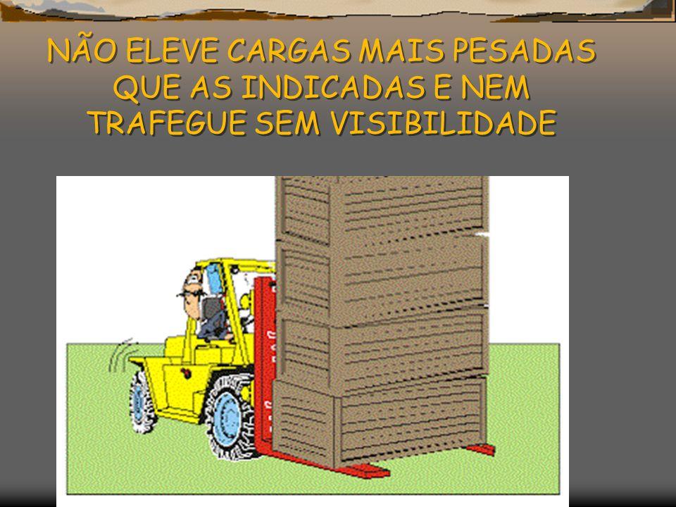 NÃO TRAFEGUE E NEM ESTACIONE COM OS GARFOS ELEVADOS NÃO TRAFEGUE E NEM ESTACIONE COM OS GARFOS ELEVADOS