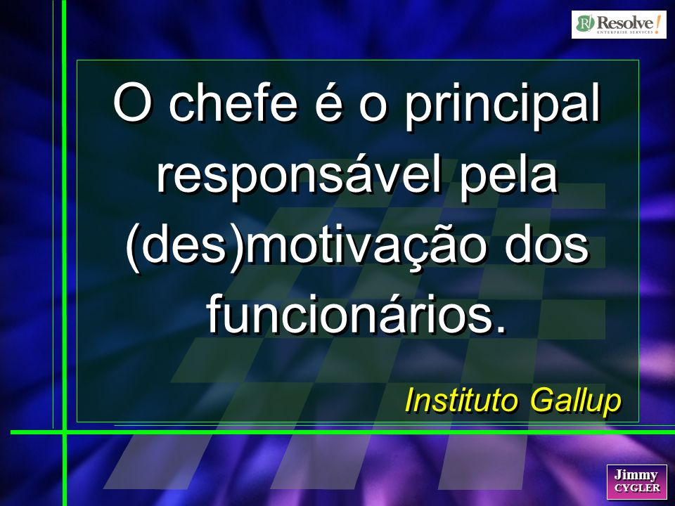 Jimmy CYGLER Jimmy CYGLER O chefe é o principal responsável pela (des)motivação dos funcionários.