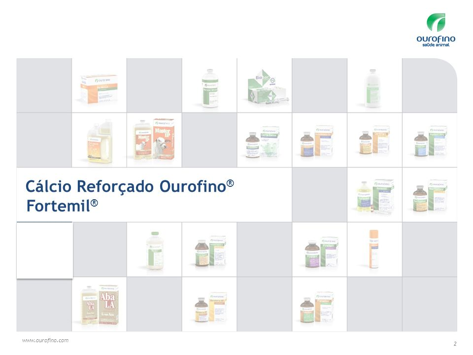 www.ourofino.com 2 Cálcio Reforçado Ourofino ® Fortemil ®