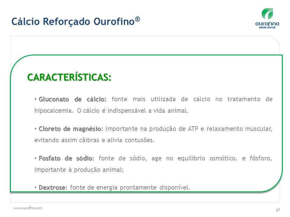 www.ourofino.com 27 Cálcio Reforçado Ourofino ® CARACTERÍSTICAS: Gluconato de cálcio: Gluconato de cálcio: fonte mais utilizada de cálcio no tratamento de hipocalcemia.