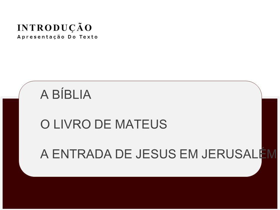 INTRODUÇÃO Apresentação Do Texto A BÍBLIA O LIVRO DE MATEUS A ENTRADA DE JESUS EM JERUSALÉM